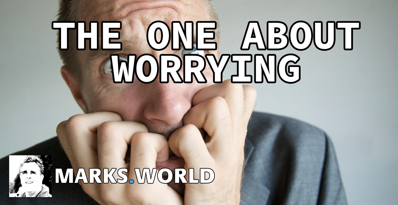 The One About…Worrying